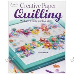 Creative Paper Quilling: Home Decor, Jewelry, Cards & More! Pozostałe