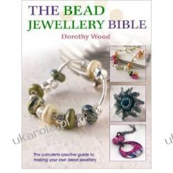 The Bead Jewellery Bible: The Complete Creative Guide to Making Your Own Bead Jewellery Pozostałe