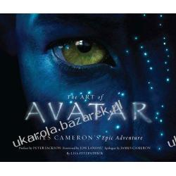 The Art of Avatar James Cameron's Epic Adventure Lisa Fitzpatrick Peter Jackson Historyczne
