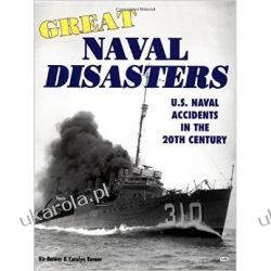 Great Naval Disasters: U.S.Naval Accidents in the 20th Century Ogród - opracowania ogólne