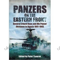 Panzers on the Eastern Front: General Erhard Raus and His Panzer Divisions in Russia 1941-1945 (World War II German Debriefs)
