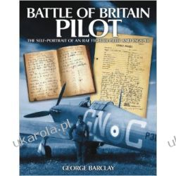 Battle of Britain Pilot: The Self-portrait of an RAF Fighter Pilot and Escaper