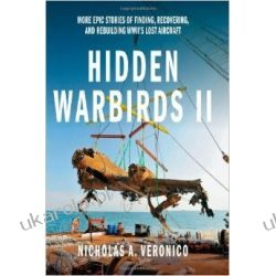 Hidden Warbirds II: More Epic Stories of Finding, Recovering, and Rebuilding WWII's Lost Aircraft: 2 Pozostałe