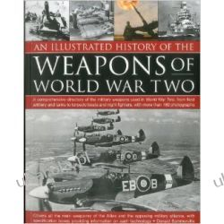 An Illustrated History of the Weapons of World War Two: A Comprehensive Directory of the Military Weapons Used in World War Two, from Field Artillery ... Fighters, with More Than 180 Photographs Zagraniczne
