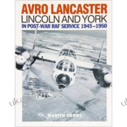 Avro Lancaster Lincoln and York: In Post-war RAF Service 1945-1950
