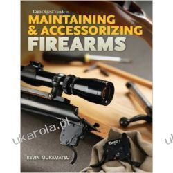 Gun Digest Guide to Maintaining & Accessorizing Firearms Historyczne