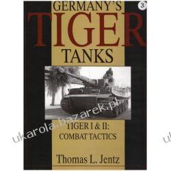 Germany's Tiger Tanks Tiger I and Tiger II Combat Tactics Thomas L. Jentz
