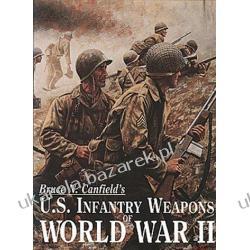 U.S. Infantry Weapons of World War II Bruce N. Canfield Szycie, krawiectwo