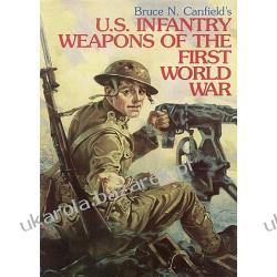 U. S. Infantry Weapons of the First World War Bruce N. Canfield Pozostałe