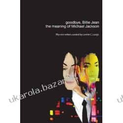 Goodbye, Billie Jean The Meaning of Michael Jackson Lorette C. Luzajic