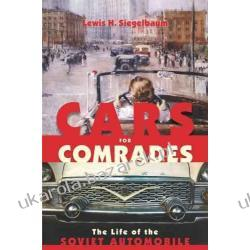 Cars for Comrades The Life of the Soviet Automobile Lewis H. Siegelbaum Kalendarze ścienne