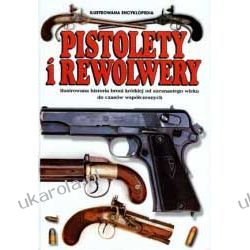 Pistolety i Rewolwery. Ilustrowana encyklopedia