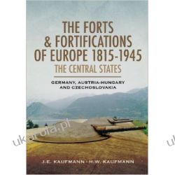 The Forts and Fortifications of Europe 1815-1945 - The Central States: Germany, Austria-Hungary and Czechoslovakia Fortyfikacje