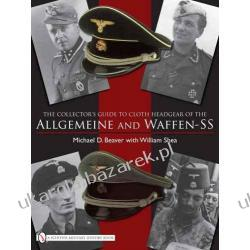 The Collector's Guide to Cloth Headgear of the Allgemeine and Waffen-SS Michael D. Beaver William Shea