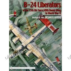 B-24 Liberators of the 15th Air Force/49th Bomb Wing in World War II Schiffer Military History Mike Hill, John R. Beitling