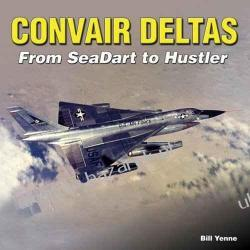 Convair Deltas From Sea Dart to Hustler Bill Yenne
