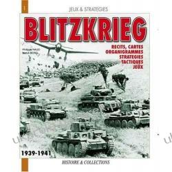 La Blitzkrieg, Mythe Ou Realite?: Recits, Cartes, Organigrammes, Strategies, Tactiques, Jeux Histoire & Collections