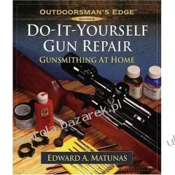 Do-It-Yourself Gun Repair: Gunsmithing at Home Edward A. Matunas Kalendarze książkowe