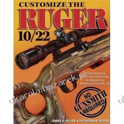 Customize the Ruger 10/22: Comprehensive Do-It-Yourself Guide to Upgrading America's Favorite .22 James E. House; Kathleen A. House Kalendarze ścienne