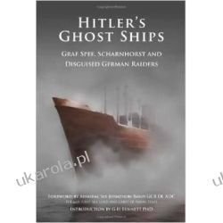 Hitler's Ghost Ships: Graf Spee, Scharnhorst and Discuised German Raiders