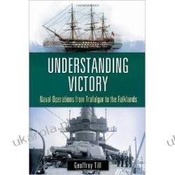 Understanding victory: Naval Operations from Trafalgar to the Falklands (War, Technology and History) Pozostałe