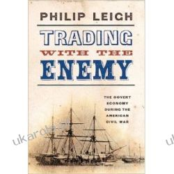 Trading with the Enemy: The Covert Economy During the American Civil War (New York Times Disunion) Pozostałe