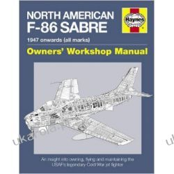 North American Sabre F-86 Manual: An Insight into Owning, Flying and Maintaining the USAF's Legendary Cold War Jet Fighter (Owners Workshop Manual) Biografie, wspomnienia