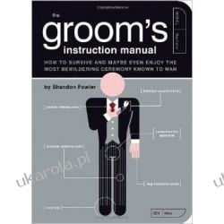 Groom's Instruction Manual: How to Survive and Maybe Even Enjoy the Most Bewildering Ceremony Known to Man