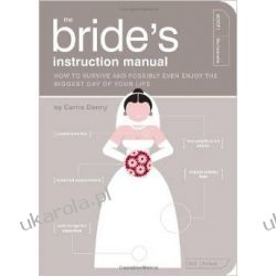 The Bride's Instruction Manual: How to Survive and Possibly Even Enjoy the Biggest Day of Your Life (Instruction Manual): How to Survive and Possibly Even ... Day of Your Life (Instruction Manual) Kalendarze ścienne