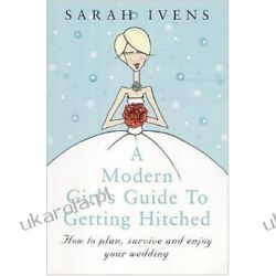 A Modern Girl's Guide To Getting Hitched: How to plan, survive and enjoy your wedding Kalendarze ścienne