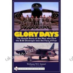 GLORY DAYS The Untold Story of the Men Who Flew the B-66 Destroyer into the Face of Fear Wolfgang W. E. Samuel Pozostałe