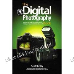 The Digital Photography Book, Volume 3: The Step-By-Step Secrets for How to Make Your Photos Look Like the Pros! Scott Kelby Pozostałe