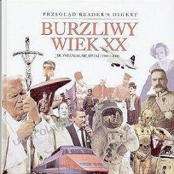 Burzliwy wiek XX Jak zmieniał się świat 1900-2000 Reader's Digest Ogród - opracowania ogólne