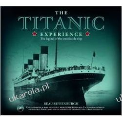 Titanic Experience: The Legend of the Unsinkable Ship Naukowe i popularnonaukowe