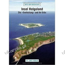 Insel Helgoland: Die »Seefestung« und ihr Erbe Mapy, przewodniki, książki podróżnicze