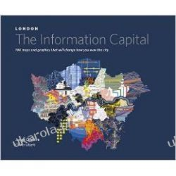 LONDON: The Information Capital: 100 maps and graphics that will change how you view the city  Pozostałe