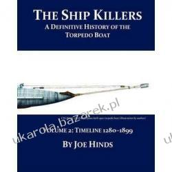 The Definitive Illustrated History of the Torpedo Boat - Volume II 1280-1899 (the Ship Killers) Joe Hinds