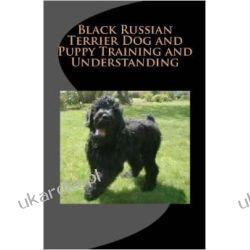 Czarny terrier rosyjski Black Russian Terrier Dog and Puppy Training and Understanding Pozostałe