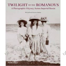 Twilight of the Romanovs: A Photographic Odyssey Across Imperial Russia Historyczne