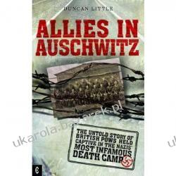 Allies in Auschwitz The Untold Story of British POWs Held Captive in the Nazis' Most Infamous Death Camp  Duncan Little Kalendarze ścienne