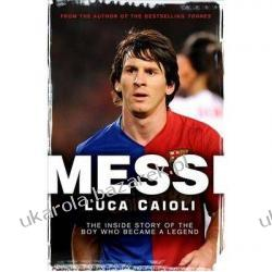 Messi The Inside Story of the Boy Who Became a Legend Luca Caioli Lotnictwo