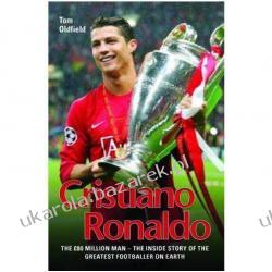 Cristiano Ronaldo The 80 Million Man Tom Oldfield