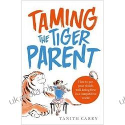 Taming the Tiger Parent: How to put your child's well-being first in a competitive world Pozostałe