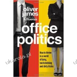 Office Politics: How to Thrive in a World of Lying, Backstabbing and Dirty Tricks Pozostałe