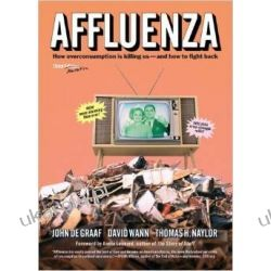 Affluenza: How Over-consumption Is Killing Us - and How to Fight Back Społeczno-obyczajowe