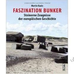 Faszination Bunker: Steinerne Zeugnisse der europäischen Geschichte Historyczne