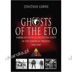 Ghosts of the ETO: American Tactical Deception Units in the European Theater, 1944 - 1945 Pozostałe