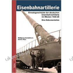 Eisenbahnartillerie: Einsatzgeschichte der deutschen Eisenbahnartillerie im Westen 1940 bis 1945 - Eine Dokumentation Pozostałe