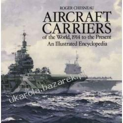 Aircraft Carriers of the World 1914 to the Present An Illustrated Encyclopedia Roger Chesneau Pozostałe