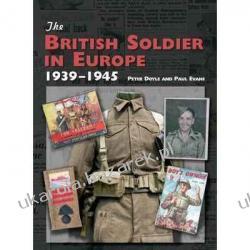 The British Soldier in Europe 1939-45 Peter Doyle Paul Evans Marynarka Wojenna